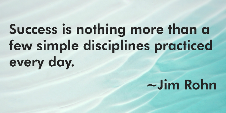 Success is nothing more than a few simple disciplines practiced every day. - Jim Rohn