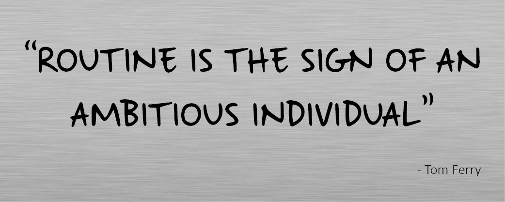Routine is the sign of an ambitious individual