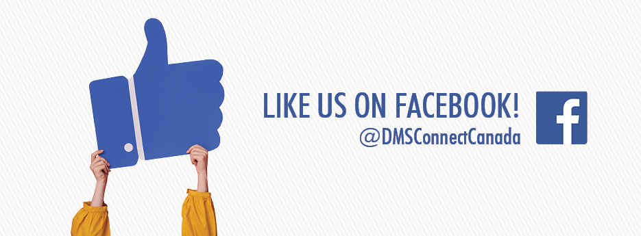 Like us on Facebook @DMSConnectCanada